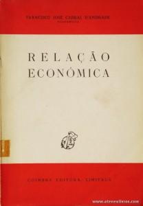 Francisco José Cabral D'Andrade - Relação Económica - Coimbra Editora - Coimbra - 1980. Desc. 327 pág / 23 cm x 16 cm / Br. «€15.00»