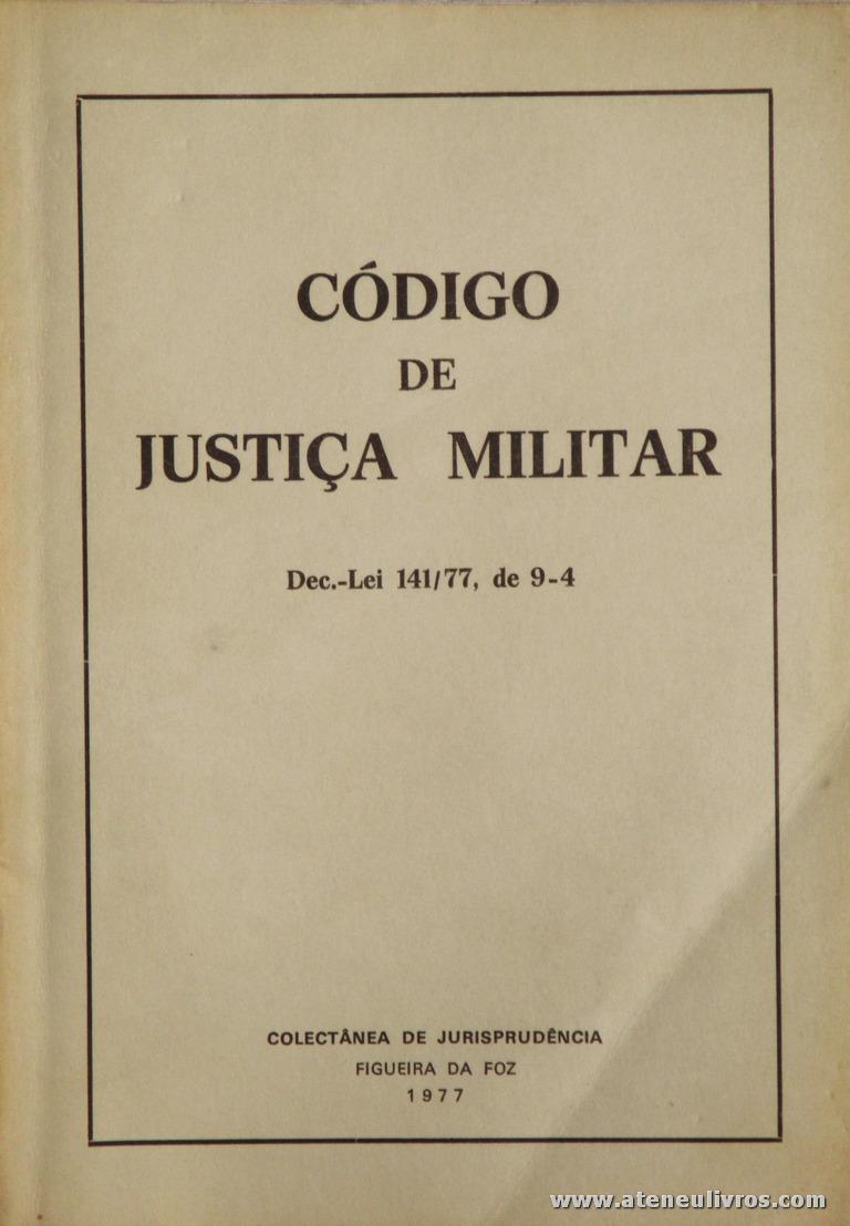 Código de Justiça Militar - Dec.-lei 141/77, de 9-4 - Colectânea de Jurisprudência - Figueira da Foz - 1977. Desc. 76 pág / 21 cm x 15 cm / Br. «€5.00»
