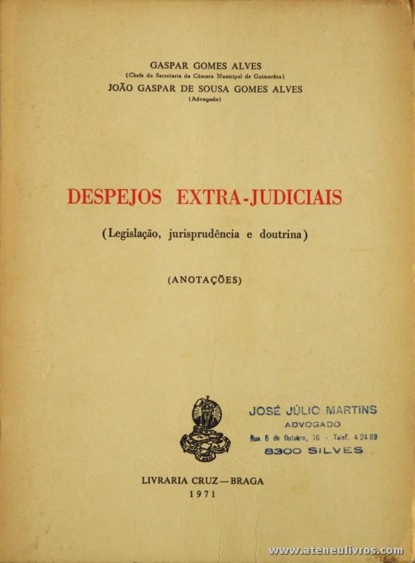 Gaspar Gomes Alves e João Gaspar de Sousa Gomes Alves - Despejos Extra-Judiciais - Livraria Cruz - Braga - 1971. Desc. 151 pág / «€5.00»