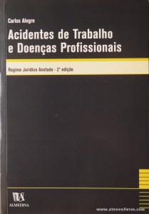 Carlos Alegre - Acidentes de Trabalho e Doenças Profissionais - Almedina - Coimbra - 2000. Desc. 552 pág / 23 cm x 16 cm / Br. «€25.00»