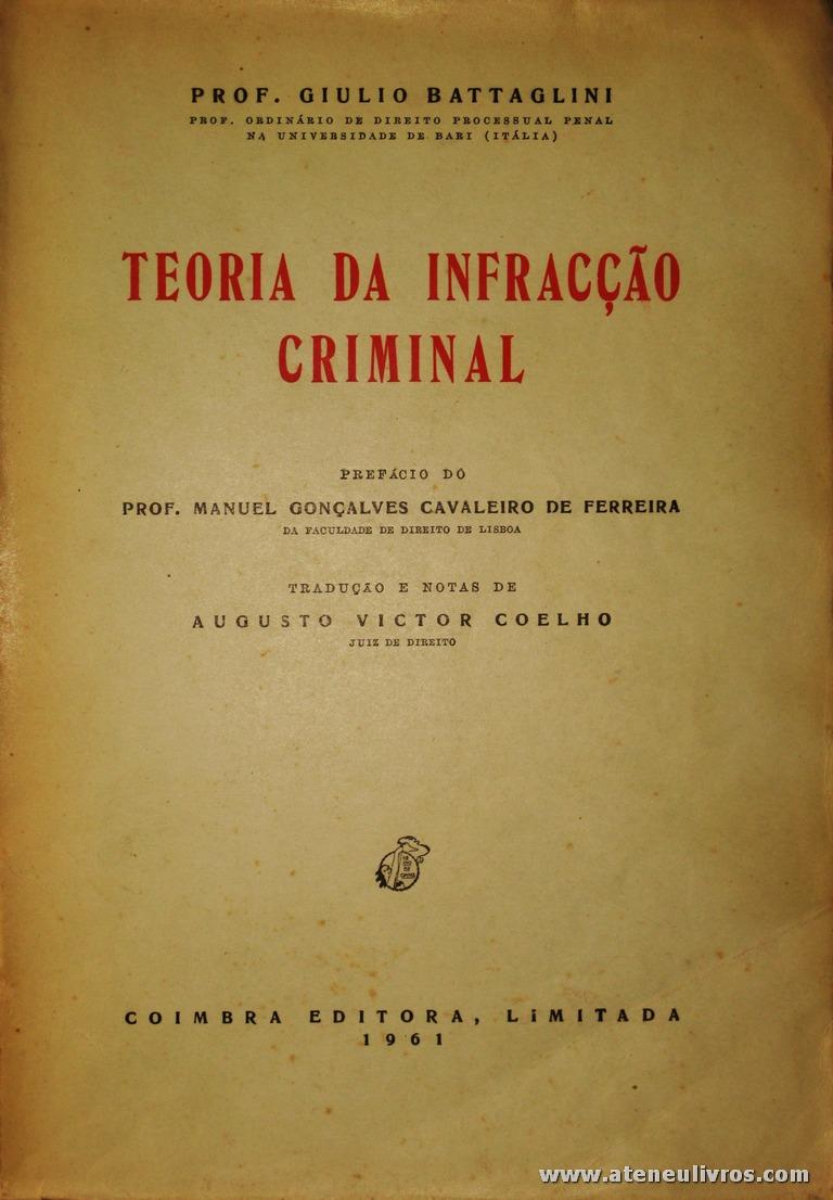 Prof. Giulio Battaglini - Teoria da Infracção Criminal - Coimbra Editora - Coimbra - 1961. Desc. 547 pág / 23 cm x 16 cm / Br. «€20.00»