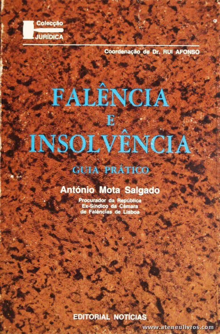 António Mota Salgado - Falência e Insolvência - Editorial Noticias - Lisboa - S/D. Desc. 417 pág / 21 cm x 14 cm / Br. «€15.00»