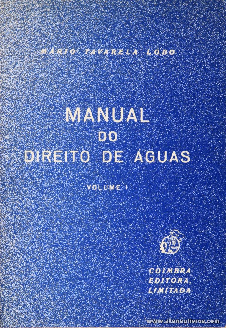 Mário Tavares Lobo - Manual do Direito de Águas - Coimbra Editora - Coimbra - 1989/99. Desc. 504 + 601 pág / 23 cm x 16 cm / Br. «€30.00»