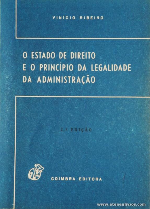 Vinício Ribeiro - O Estado de Direito e o Princípio da Legalidade da Administração - Coimbra Editora - Coimbra - 1981. Desc. 106 pág / 21,5 cm x 15 cm / Br. «€10.00»