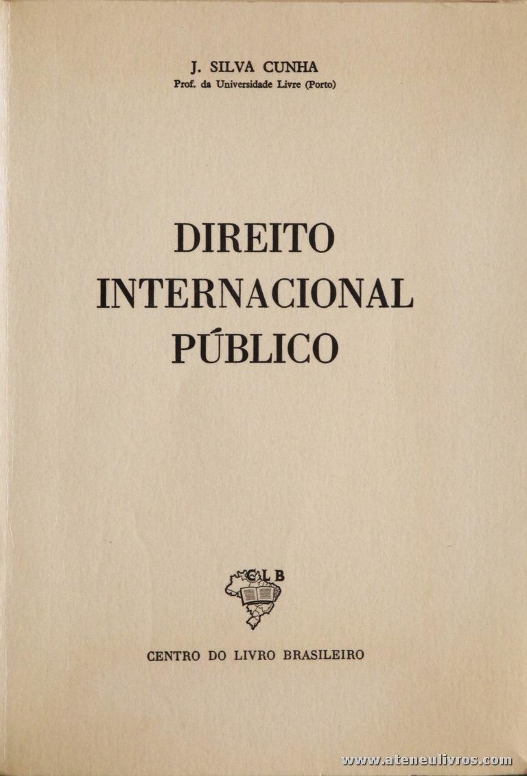 J. Silva Cunha - Direito Internacional Público - Centro do Livro Brasileiro - Lisboa - 1981. Desc. 249 pág / 23 cm x 16 cm / Br. «€5.00»