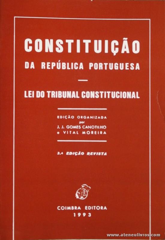 J. J. Gomes Canotilho e Vital Moreira - Constituição da República Portuguesa «Lei do Tribunal Constitucional» - Coimbra Editora - Coimbra - 1993. Desc. 209 pág / 23 cm x 16 cm / Br. «€5.00»