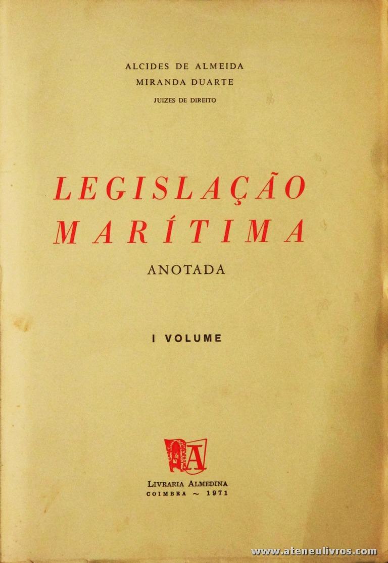 Alcides de Almeida e Miranda Duarte - Legislação Marítima (Anotado) - Vol I e II - Livraria Almedina - Coimbra - 1971. Desc. 695 + 763 pág / 24 cm x 17 cm / Br. «€25.00»