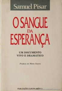 Samuel Pisar - O Sangue da Esperança (UM Documento Vivo e Dramático) «€10.00»