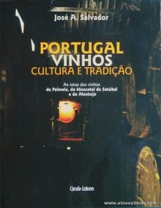 José A. Salvador - Portugal Vinhos Cultura e Tradição ( As Rotas dos Vinhos de Palmela, do Moscatel de Setúbal e do Alentejo) - Circulo de Leitores - Lisboa - 2006. Desc. 256 pág / 30 cm x 23,5 cm / E. Ilust. «€30.00»