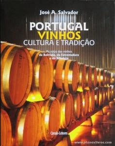 José A. Salvador - Portugal Vinhos Cultura e Tradição (As Rotas dos Vinhos da Bairrada, da Estremadura e do Ribatejo) - Circulo de Leitores - Lisboa - 2006. Desc. 263 pág / 30 cm x 23,5 cm / E. Ilust. «€30.00»