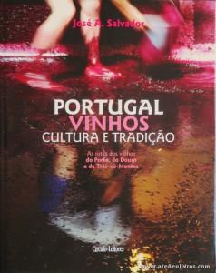 José A. Salvador - Portugal Vinhos Cultura e Tradição (As Rotas dos Vinhos da Bairrada do Porto do Douro e de Trás-os-Montes) - Circulo de Leitores - Lisboa - 2007. Desc. 271 pág / 30 cm x 23,5 cm / E. Ilust. «€30.00»