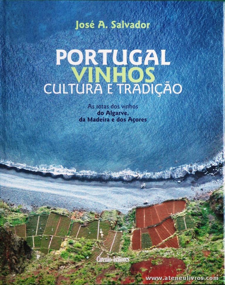 José A. Salvador - Portugal Vinhos Cultura e Tradição (As Rotas dos Vinhos do Algarve, da madeira e dos Açores) - Circulo de Leitores - Lisboa - 2006. Desc. 224 pág / 30 cm x 23,5 cm / E. Ilust. «€30.00»
