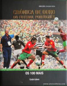 Joaquim Vieira(Direcção) António Tadeia, Bruno Prata, João Querido Manha e Joel Neto - Crónica de Ouro do Futebol Português (Os 100 Mais) - Círculo de Leitores - Lisboa - 2008. Desc. 216 pág / 30 cm x 24 cm / E. Ilust «€20.00»