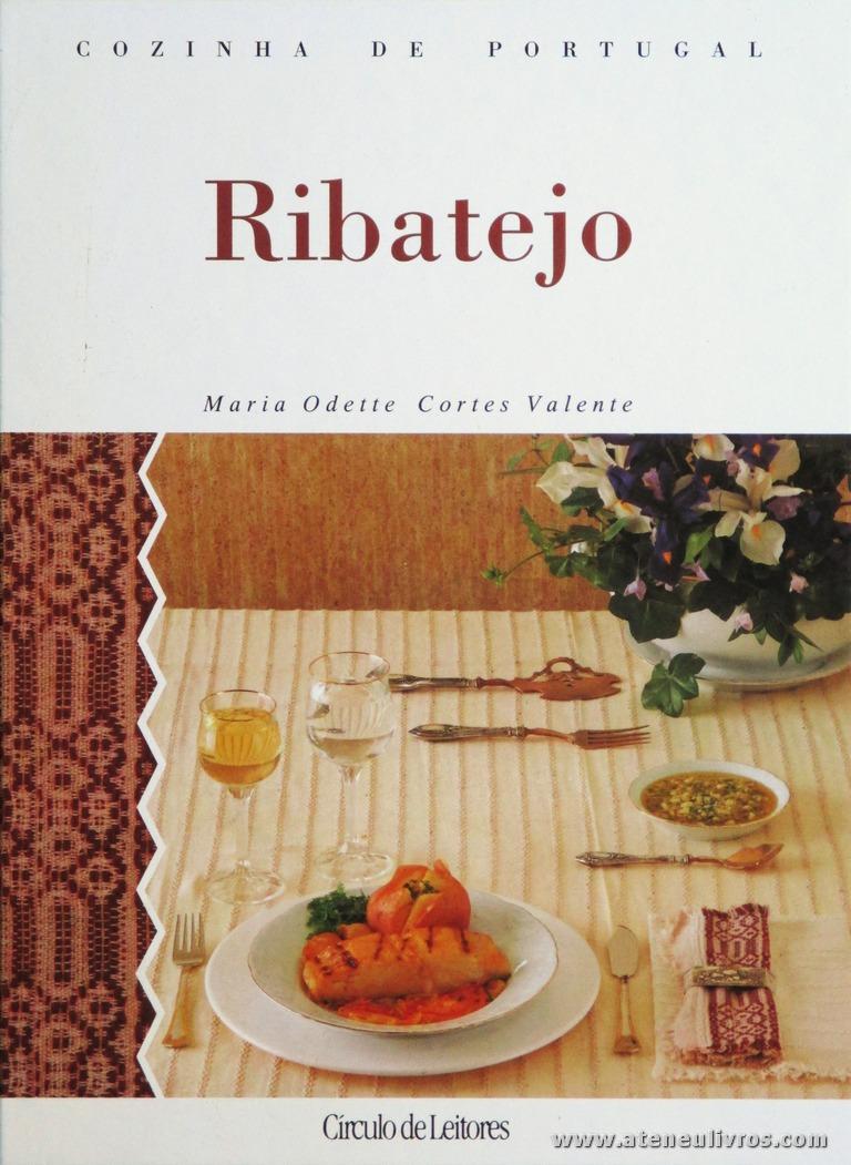 Maria Odette Cortes Valente - Ribatejo «Cozinha de Portugal» - Circulo de Leitores - Lisboa - 1994. Desc. 136 pág / 28 cm x 21 cm / E. Ilust «€15.00»