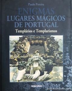 Paulo Pereira - Lugares Mágicos de Portugal (Templários e Templarismos) - Circulo de Leitores - Lisboa - 2004. Desc. 223 pág / 30 cm x 14 cm / E «€15.00»