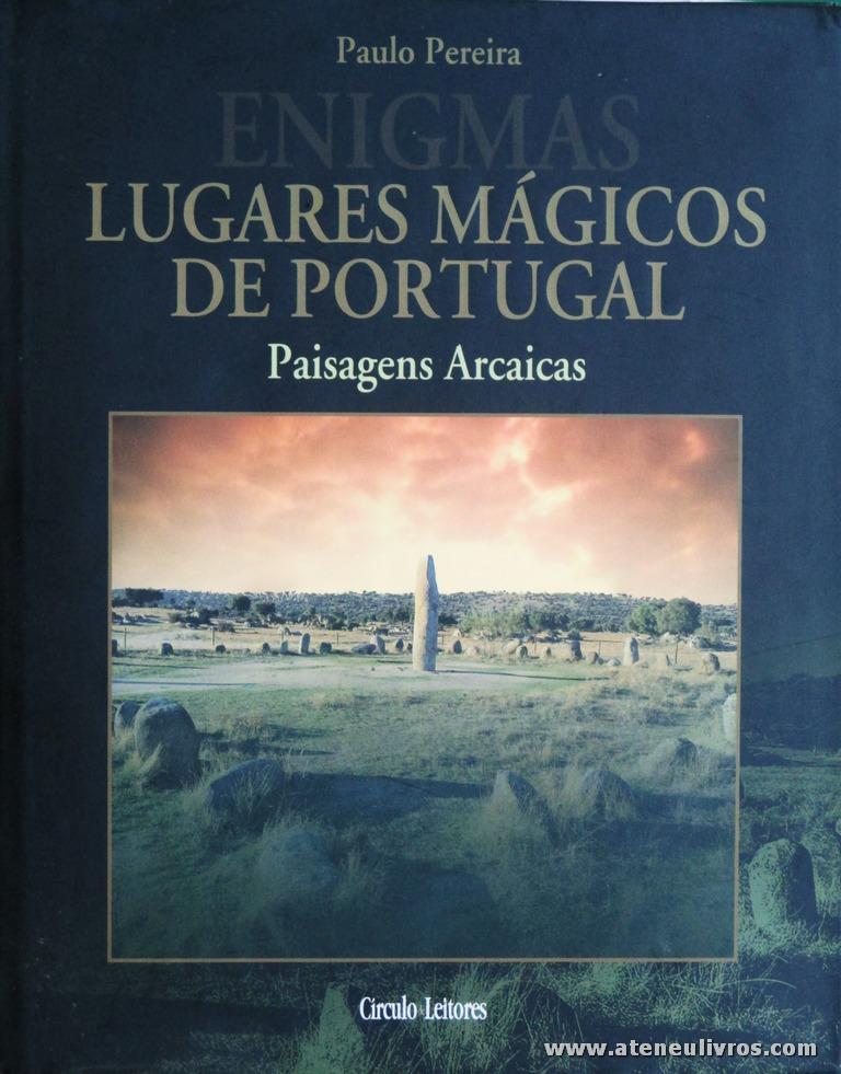 Paulo Pereira - Lugares Mágicos de Portugal (Paisagens Arcaicas) - Circulo de Leitores - Lisboa - 2004. Desc. 223 pág / 30 cm x 14 cm / E «€15.00»