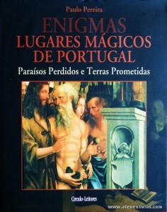 Paulo Pereira - Lugares Mágicos de Portugal (Paraísos Perdidos e Terras Prometidas) - Circulo de Leitores - Lisboa - 2004. Desc. 223 pág / 30 cm x 14 cm / E «€15.00»