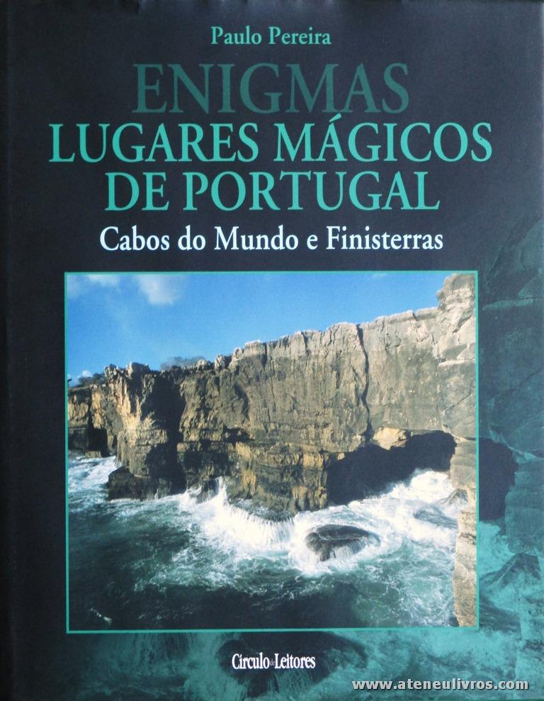 Paulo Pereira - Lugares Mágicos de Portugal (Cabos do Mundo e Finisterras) - Circulo de Leitores - Lisboa - 2004. Desc. 223 pág / 30 cm x 14 cm / E «€15.00»