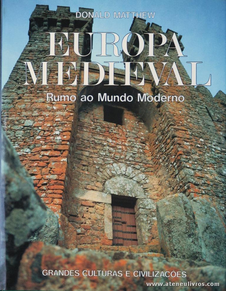 Donald Matthew - Europa Medieval (Rumo ao Mundo Moderno) - Grandes Culturas e Civilizações - Circulo de Leitores - Lisboa - 1992. Desc. 236 pág / 31 cm x 24 cm / E. Ilust «€15.00»