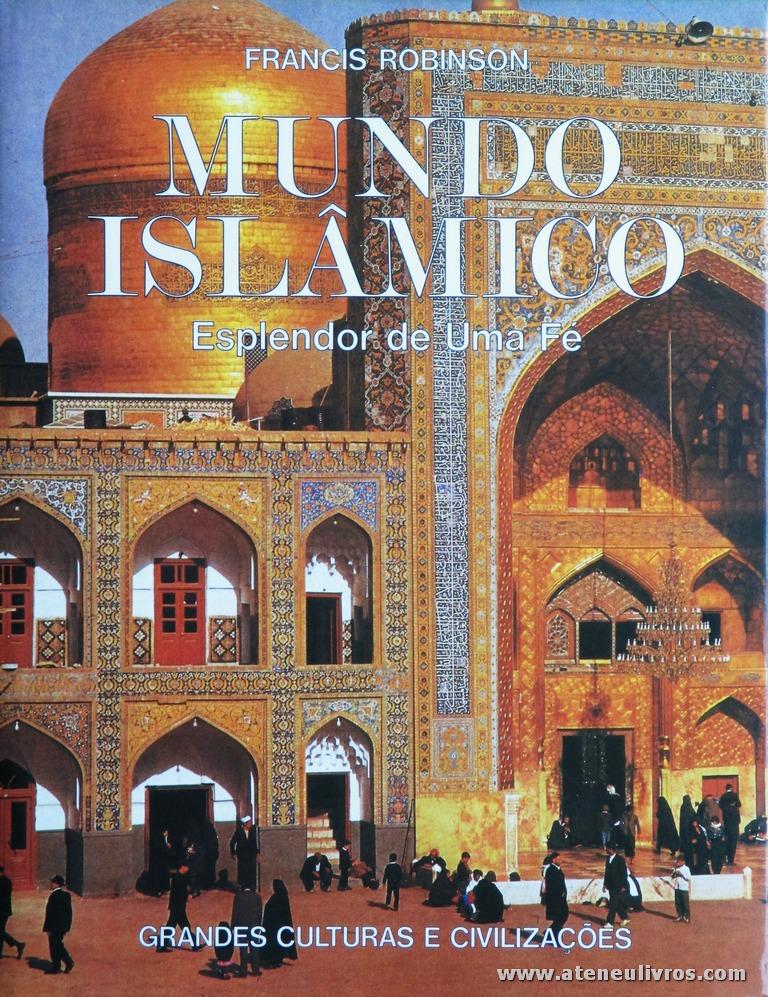 Francis Robinson - Mundo Islâmico (Esplendor de Uma Fé) - Grandes Culturas e Civilizações - Circulo de Leitores - Lisboa - 1992. Desc. 237 pág / 31 cm x 24 cm / E. Ilust «€20.00»