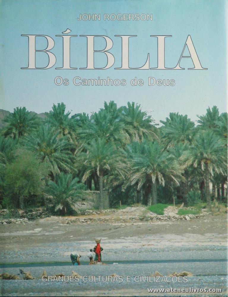 Jonh Rogerson - Bíblia (os Caminhos de Deus) - Grandes Culturas e Civilizações - Circulo de Leitores - Lisboa - 1992. Desc. 232 pág / 31 cm x 24 cm / E. Ilust «€20.00»