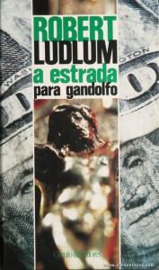 Robert Ludlum - A Estrada Para Gandolfo «€5.00»
