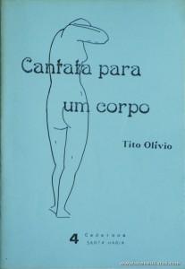 Tito Olivio - Cantata para Um Corpo (Poesia) «4 Caderno Santa Maria» - Edição de Autor - Faro - 1989. Desc. 27 pág / 21 cm x 14,5 cm / Br. «200.Ex» «€10.00»