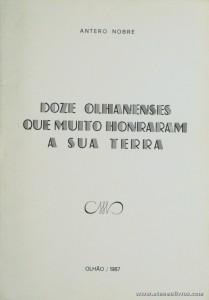 Antero Nobre - Doze Olhanenses Que Muito Honraram a sua Terra - Separata de «A Voz de Olhão» - Olhão - 1987. Desc. 22 pág / 21 cm x 15 cm / Br. Ilust «Autografado» «€10.00»