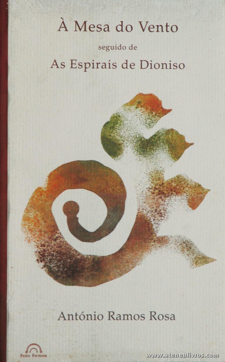 António Ramos Rosa - À Mesa do Vento Seguido de As Espirais de Dioniso - Pedras Formosas - Guimarães - 1997. Desc. 94 pág / 21 cm x 13,5 cm / Br. «20.00» (1.ª Edição)