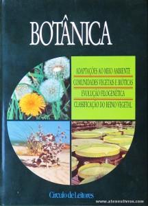 Botânica - Adaptação ao Meio Ambiente / Comunidades Vegetais e Bióticas / Evolução Fologénietica & Classificação do Reino Vegetal - Circulo de Leitores - Lisboa - 268 pág / 27 cm x 20 cm / E. Ilust. «€15.00»