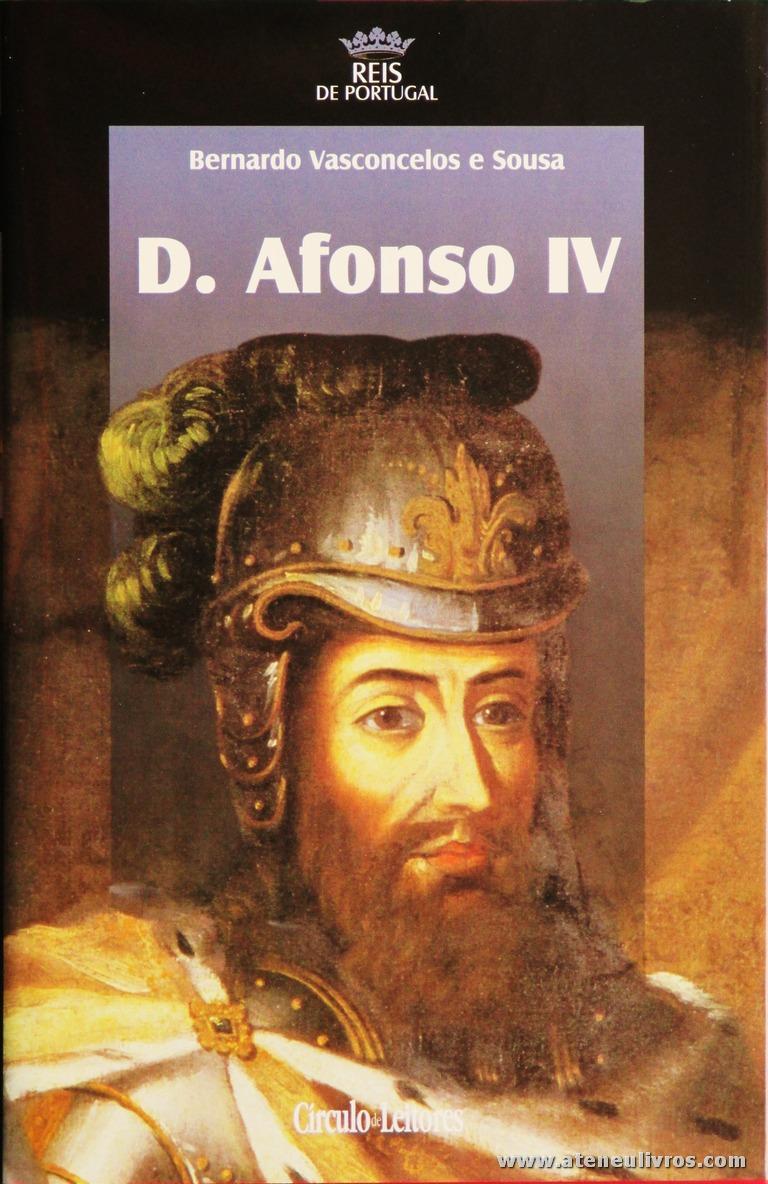 Bernardo Vasconcelos e Sousa – D. Afonso IV – 1.ª Dinastia - Círculo de Leitores – Lisboa – 2005. Desc. 310 pág. / 24,5 cm x 16 cm / E. Ilust. «€15.00»