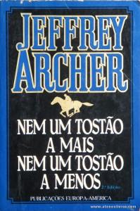 Jeffrey Archer - Nem Um Tostão e Mais Nem um Tostão a Menos «€5.00»
