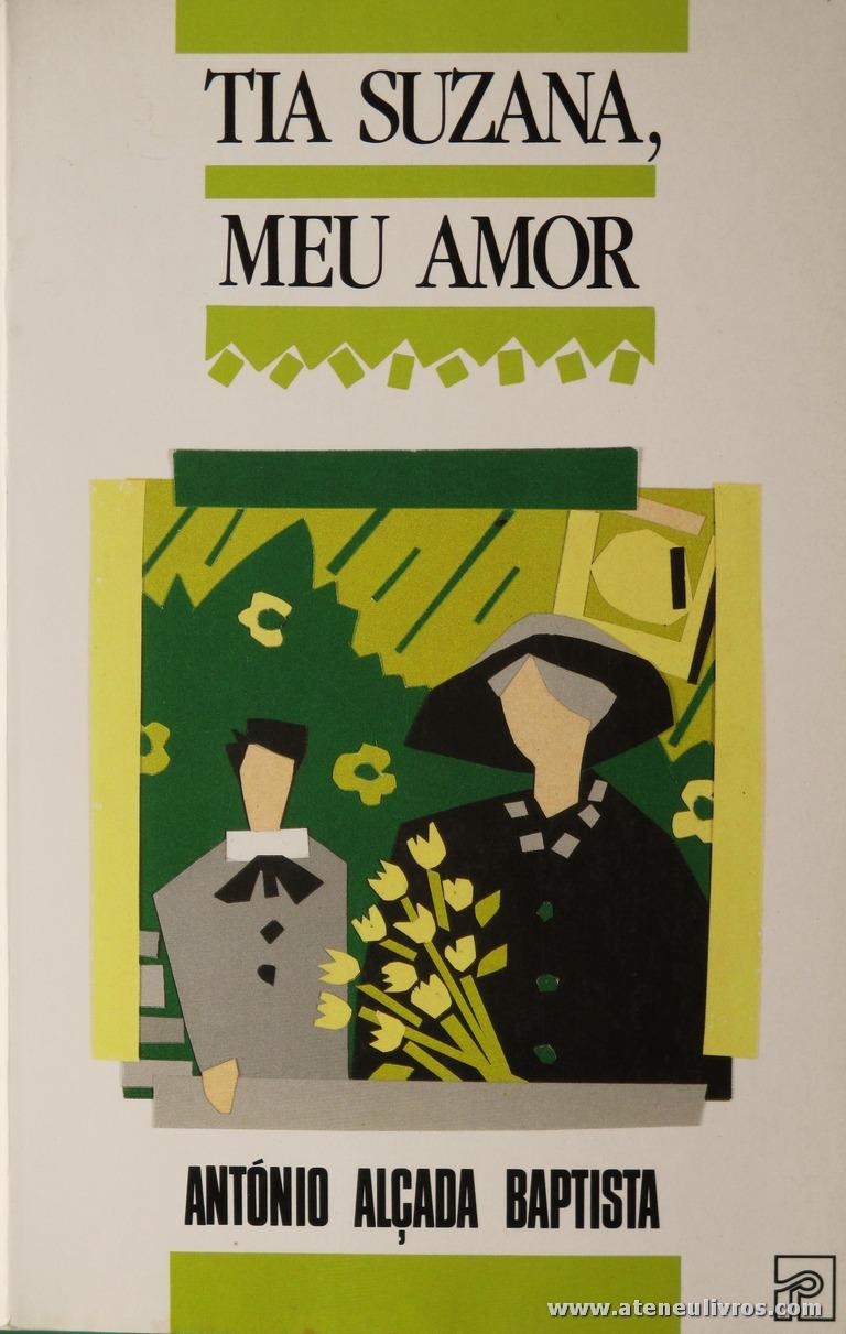 António Alçada Baptista - Tia Suzana Meu Amor «€5.00»