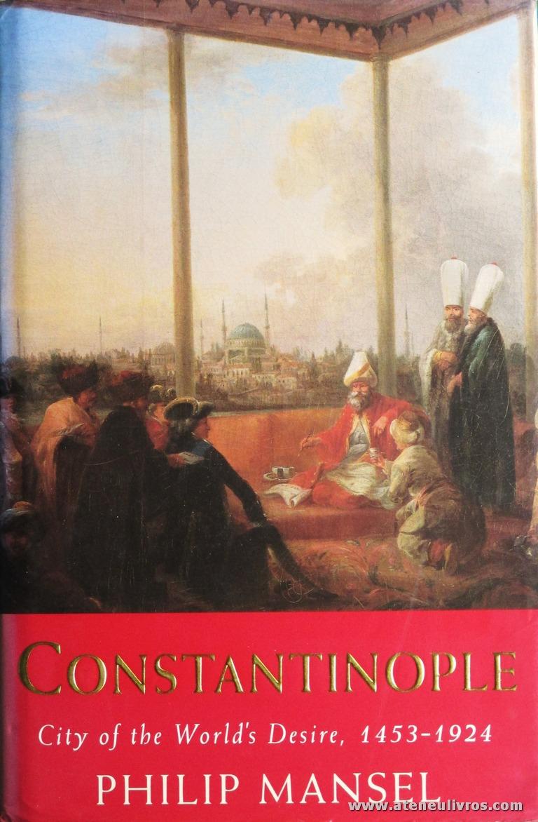"Philip Mansel - Constantinople ""City Of The World's Desire, 1453-1924"" - John Murray - London - 1995. Desc. 528 pág / 24 cm x 15,5 cm / E. ILust «€30.00»"