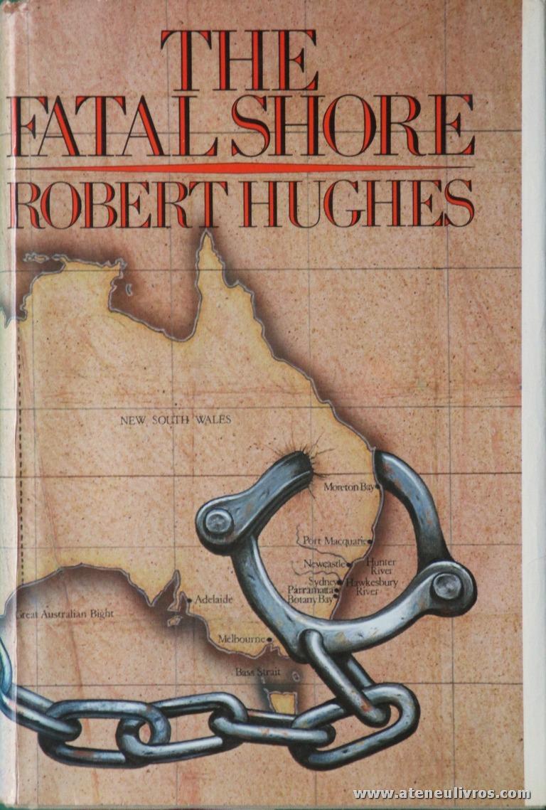 Robert Hughes - The Fatal Shore -Collins Harvill - London - 1987. Desc. 688 pág / 24 cm x 16 cm / E. Ilust «€25.00»