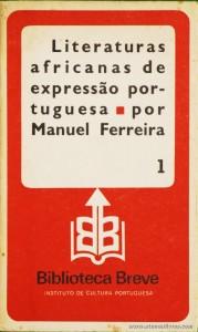 Manuel Ferreira - Literatura Africanas de Expressão Portuguesa - Biblioteca Breve/Instituto de Cultura Portuguesa - Lisboa - 1982. Desc. 141 pág / 19,5 cm x 11,5 cm / Br «€6.00»