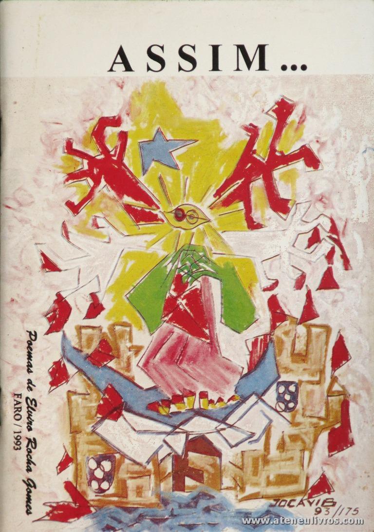 Elviro Rocha Gomes - Assim... - Tipografia do Sul - Artes Gráficas, Lda - Faro - 1993. Desc. 39 pág / 21 cm x 15 cm / Br. «€10.00»