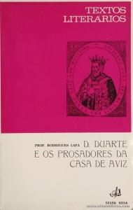 Prof. Rodrigues Lapa - D. Duarte e os Prosadores da Casa de Aviz (Textos Literários) - [Rodrigues Lapa] - Seara Nova - Lisboa - 1972. Desc. 80 pág / 19 cm x 13 cm / Br. «€5.00»