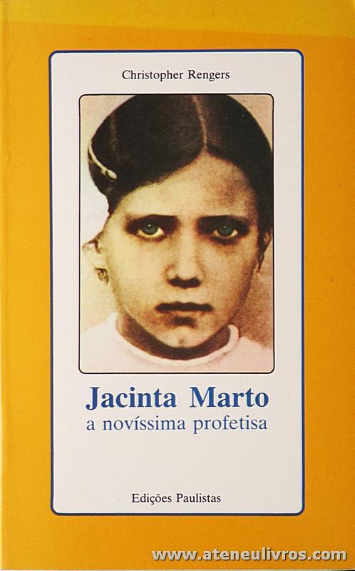 Christopher Rengers - Jacinta Marto a Novissima Profetisa - Edições Paulista - Lisboa - 1988. Desc. 206 pág «€5.00»