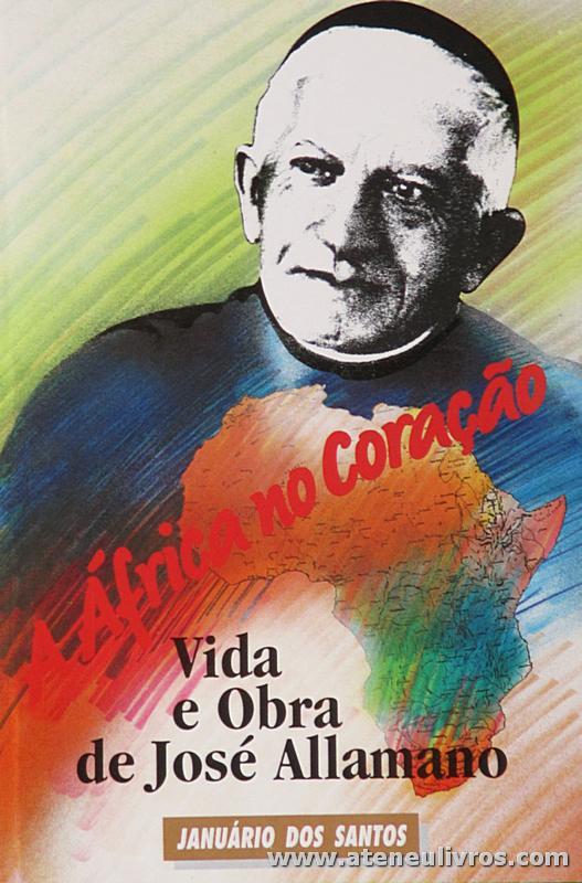 Vida e Obra de José Allamano - África no Coração - Januário dos Santos - 1994. Desc. 157 pág «€5.00»