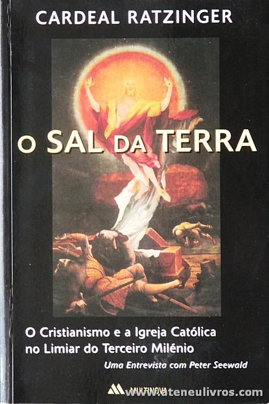 Cardeal Ratzinger - O Sal da Terra «O Cristianismo e a Igreja Católica no Limiar do Terceiro Milénio» - Multinova - Lisboa - 1996. Desc. 218 pág / 23 cm x 15,5 cm / Br «€15.00»