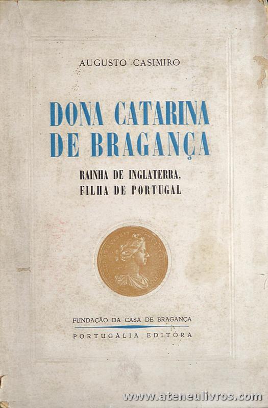 Dona Catarina de Bragança (Rainha de Inglaterra Filha de Portugal)