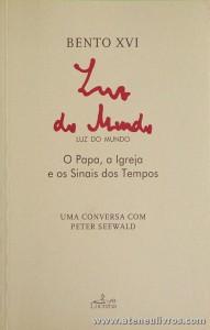 Bento XVI - Luz do Mundo - «O para , a Igreja e os Sinais dos Tempos» - Lucerna - Lisboa - 2010. Desc. 206 pág «€10.00»