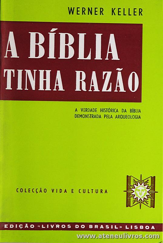 Werner Keller - A Bíblia Tinha Razão «A Verdade Histórica da Bíblia Demonstrada pela Arqueologia» - Edição Livros do Brasil - Lisboa - 1999. Desc. 428 pág «€10.00»