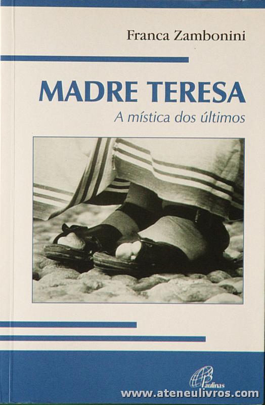 Franca Zambonini - Madre Teresa «A Mística dos Últimos» - Paulinas - Lisboa - 2003. Desc. 175 pág «€6.00»