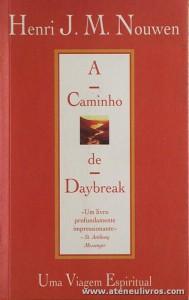 Henri J. M. Nouwen - A Caminho de Daybreak «Uma Viagem Espiritual» - Paulinas - Lisboa - 1999 «€5.00»