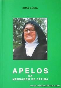 Irmã Lúcia - Apelos da Mensagem de Fátima - Edição. Secretaria do dos Pastorinhos - Fátima - 2000. Desc. 304 pág «€5.00»
