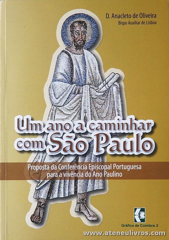 D. Anacleto de Oliveira - Um Ano a Caminhar com São Paulo - Gráfica de Coimbra - Coimbra - 2008. Desc . 192 pág «€10.00»