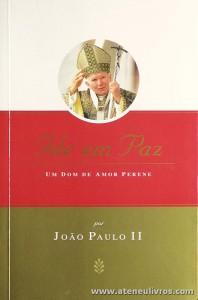 João Paulo II - Ide em Paz «Um Dom de Amor Perene» - Paulinas - Lisboa - «€10.00»