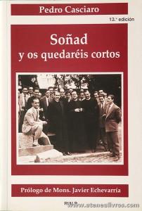 Pedro Casciaro - Soñad y os quedaréis Cortos - Rialp - Madrid - 2002. Desc. 251 pág «€10.00»